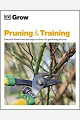 Grow Pruning & Training: Essential Know-how and Expert Advice for Gardening Success Kindle Edition