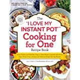 """The """"I Love My Instant Pot®"""" Cooking for One Recipe Book: From Chicken and Wild Rice Soup to Sweet Potato Casserole with Brow"""