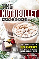 The Nutribullet Cookbook: A Collection of 30 Great Recipes for Your Nutribullet Kindle Edition