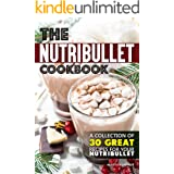 The Nutribullet Cookbook: A Collection of 30 Great Recipes for Your Nutribullet