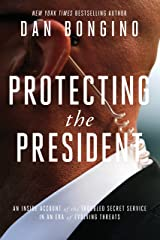 Protecting the President: An Inside Account of the Troubled Secret Service in an Era of Evolving Threats Kindle Edition