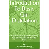 Introduction To Basic Gin Distillation: A no nonsense guide to making Gin on your still for the first time
