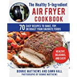 The Healthy 5-Ingredient Air Fryer Cookbook: 70 Easy Recipes to Bake, Fry, or Roast Your Favorite Foods