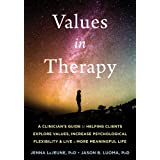Values in Therapy: A Clinician's Guide to Helping Clients Explore Values, Increase Psychological Flexibility, and Live a More