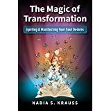 The Magic of Transformation: Igniting & Manifesting Your Soul Desires