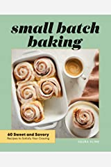 Small Batch Baking: 60 Sweet and Savory Recipes to Satisfy Your Craving Kindle Edition