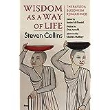 Wisdom as a Way of Life: Theravāda Buddhism Reimagined