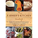 The Farmer's Kitchen Handbook: More Than 200 Recipes for Making Cheese, Curing Meat, Preserving, Fermenting, and More (Handbo