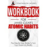 Workbook for James Clear's Atomic Habits: The Step By Step Guide To Turn Your Goals Into Reality