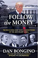 Follow the Money: The Shocking Deep State Connections of the Anti-Trump Cabal Kindle Edition