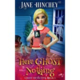 Here Ghost Nothing: A Paranormal Cozy Mystery Romance (Ghost Detective Book 5)