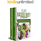 Plant Based Diet for Beginners: 2 in 1: A Beginners Guide to start Cooking Delicious Vegan Comfort Recipes, Healthy Whole Foo