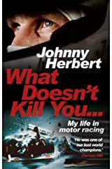 What Doesn't Kill You...: My Life in Motor Racing Kindle Edition