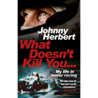 What Doesn't Kill You...: My Life in Motor Racing (English E…