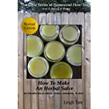 How To Make an Herbal Salve: an introduction to salves, creams, ointments, & more (The Little Series of Homestead How-Tos fro