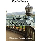 Only The Deepest Love: A Pride and Prejudice Variation