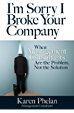 I'm Sorry I Broke Your Company: When Management Consultants Are the Problem, Not the Solution (English Edition)