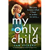 My Only Child: A completely gripping and emotional page-turner