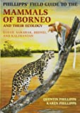 Phillipps' Field Guide to the Mammals of Borneo: Sabah, Sarawak, Brunei, and Kalimantan (Princeton Field Guides)