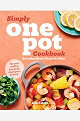Simply One Pot Cookbook: Everyday Meals Minus the Mess Kindle Edition