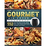 The Gourmet Air Fryer Cookbook: 550 Easy Recipes to Fry, Bake, Grill, and Roast with Your Gourmet Air Fryer