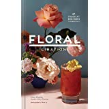 Floral Libations: 41 Fragrant Drinks + Ingredients (Flower Cocktails, Non-Alcoholic and Alcoholic Mixed Drinks and Mocktails