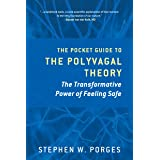 The Pocket Guide to the Polyvagal Theory: The Transformative Power of Feeling Safe (Norton Series on Interpersonal Neurobiolo
