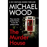 The Murder House: An absolutely gripping and gritty crime thriller that will keep you hooked (DCI Matilda Darke Thriller, Boo