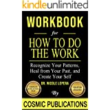 Workbook: How To Do The Work : Recognize Your Patterns, Heal from Your Past, and Create Your Self by Nicole LePera