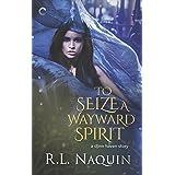 To Seize a Wayward Spirit (Djinn Haven Book 2)