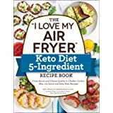 "The ""I Love My Air Fryer"" Keto Diet 5-Ingredient Recipe Book: From Bacon and Cheese Quiche to Chicken Cordon Bleu, 175 Quick"