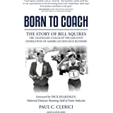 Born to Coach: The Story of Bill Squires, the Legendary Coach of the Greatest Generatio