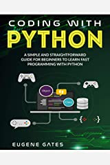 Coding with Python: A Simple And Straightforward Guide For Beginners To Learn Fast Programming With Python (Programming for beginners Book 2) Kindle Edition