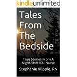 Tales From The Bedside: True Stories From A Night-Shift ICU Nurse