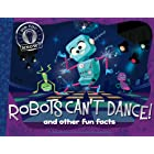 Robots Can't Dance!: and other fun facts (Did You Know?)