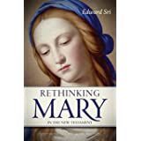 Rethinking Mary in the New Testament: Waht the Bible Tells Us About the Mother of hte Messiah