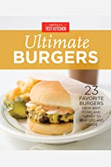 America's Test Kitchen Ultimate Burgers: 23 Favorite Burgers from Beef, Pork, and Turkey to Seafood and Veggie Kindle Edition