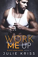 Work Me Up (Riggs Brothers Book 3) Kindle Edition
