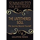 Summary: The Untethered Soul - Summarized for Busy People: The Journey Beyond Yourself: Based on the Book by Michael A. Singe