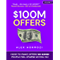 $100M Offers: How To Make Offers So Good People Feel Stupid…