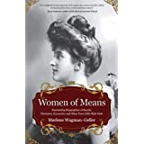 Women of Means: Fascinating Biographies of Royals, Heiresses, Eccentrics and Other Poor Little Rich Girls (Celebrating Women)