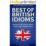 Best British Idioms – 250 Classic British English Idioms (English Edition)