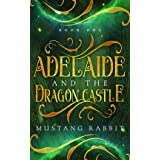 Adelaide and the Dragon Castle (The Adelaide Series Book 1)