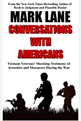 Conversations with Americans: Vietnam Veterans' Shocking Testimony of Atrocities and Massacres During the War Kindle Edition