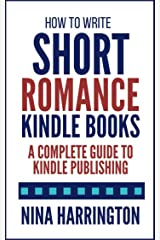 How to Write Short Romance Kindle Books: A Complete Guide to Kindle Publishing (Fast-Track Guides Book 1) Kindle Edition