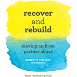 Recover and Rebuild Domestic Violence Workbook: Moving on from Partner Abuse