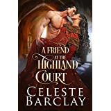 A Friend at the Highland Court: A Wounded Hero Highlander Romance (The Highland Ladies Book 13)