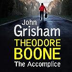 Theodore Boone: The Accomplice: Theodore Boone, Book 7