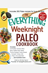The Everything Weeknight Paleo Cookbook: Includes Hot Buffalo Chicken Bites, Spicy Grilled Flank Steak, Thyme-Roasted Turkey Breast, Pumpkin Turkey Chili, ... Bars and hundreds more! (Everything®) Kindle Edition