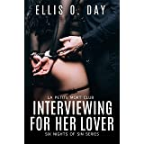 Interviewing For Her Lover: Six Nights Of Sin Series (Book 1): A La Petite Mort Club Series - Hot, steamy, BDSM with love
